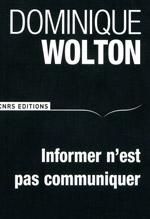 Dominique Wolton - Informer n'est pas communiquer